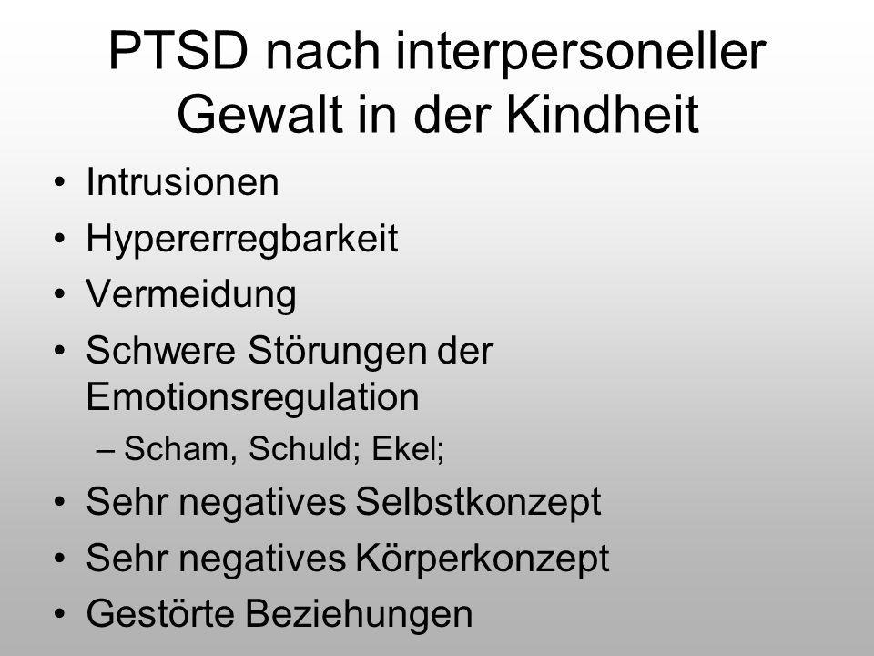 PTSD nach interpersoneller Gewalt in der Kindheit Intrusionen Hypererregbarkeit Vermeidung Schwere Störungen der Emotionsregulation –Scham, Schuld; Ek