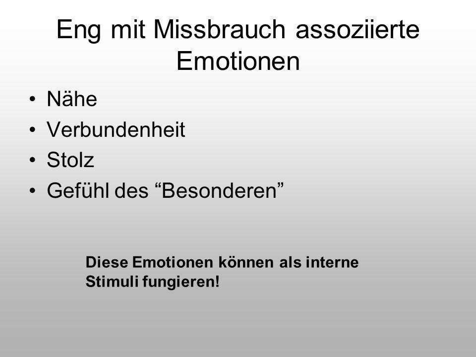 """Eng mit Missbrauch assoziierte Emotionen Nähe Verbundenheit Stolz Gefühl des """"Besonderen"""" Diese Emotionen können als interne Stimuli fungieren!"""