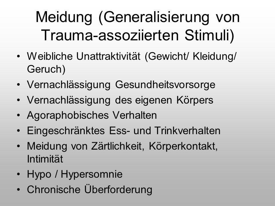 Meidung (Generalisierung von Trauma-assoziierten Stimuli) Weibliche Unattraktivität (Gewicht/ Kleidung/ Geruch) Vernachlässigung Gesundheitsvorsorge V