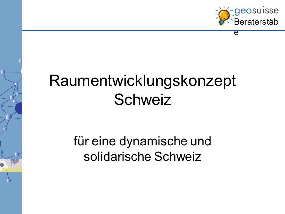 Beraterstäb e Raumentwicklungskonzept Schweiz für eine dynamische und solidarische Schweiz