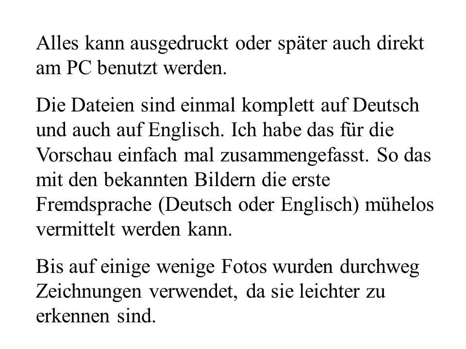 Alles kann ausgedruckt oder später auch direkt am PC benutzt werden. Die Dateien sind einmal komplett auf Deutsch und auch auf Englisch. Ich habe das