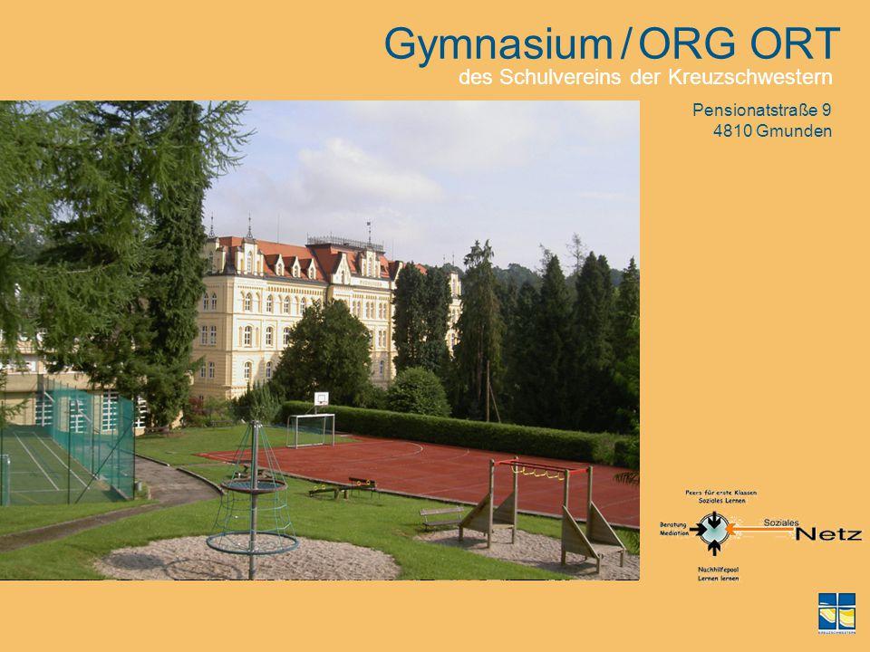 Gymnasium / ORG ORT Pensionatstraße 9 4810 Gmunden des Schulvereins der Kreuzschwestern
