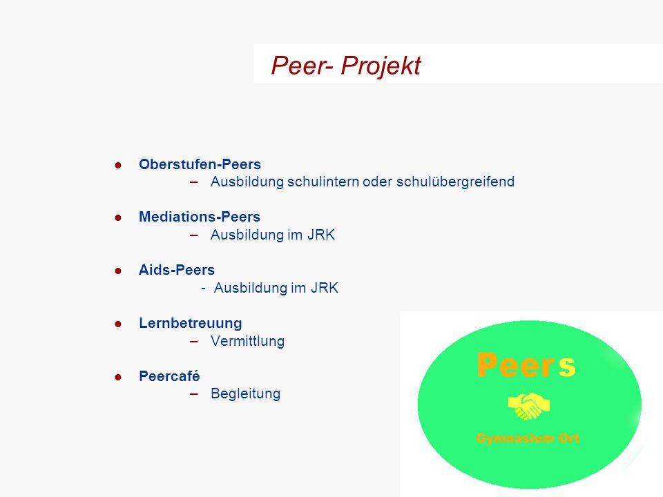 l Oberstufen-Peers –Ausbildung schulintern oder schulübergreifend l Mediations-Peers –Ausbildung im JRK l Aids-Peers - Ausbildung im JRK l Lernbetreuu
