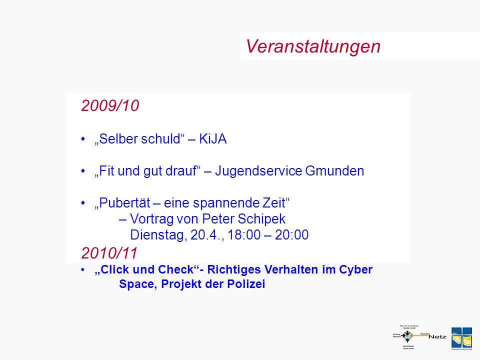 """Veranstaltungen 2009/10 """"Selber schuld"""" – KiJA """"Fit und gut drauf"""" – Jugendservice Gmunden """"Pubertät – eine spannende Zeit"""" – Vortrag von Peter Schipe"""
