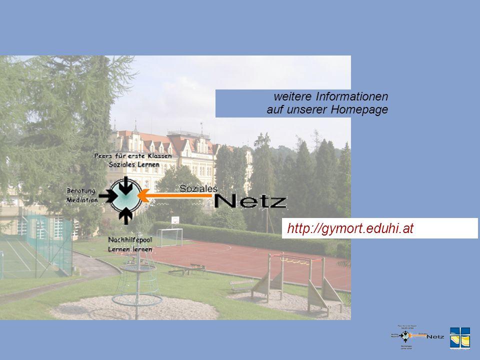 weitere Informationen auf unserer Homepage http://gymort.eduhi.at