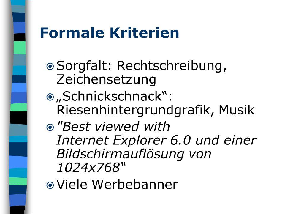 """Formale Kriterien  Sorgfalt: Rechtschreibung, Zeichensetzung  """"Schnickschnack : Riesenhintergrundgrafik, Musik  Best viewed with Internet Explorer 6.0 und einer Bildschirmauflösung von 1024x768  Viele Werbebanner"""