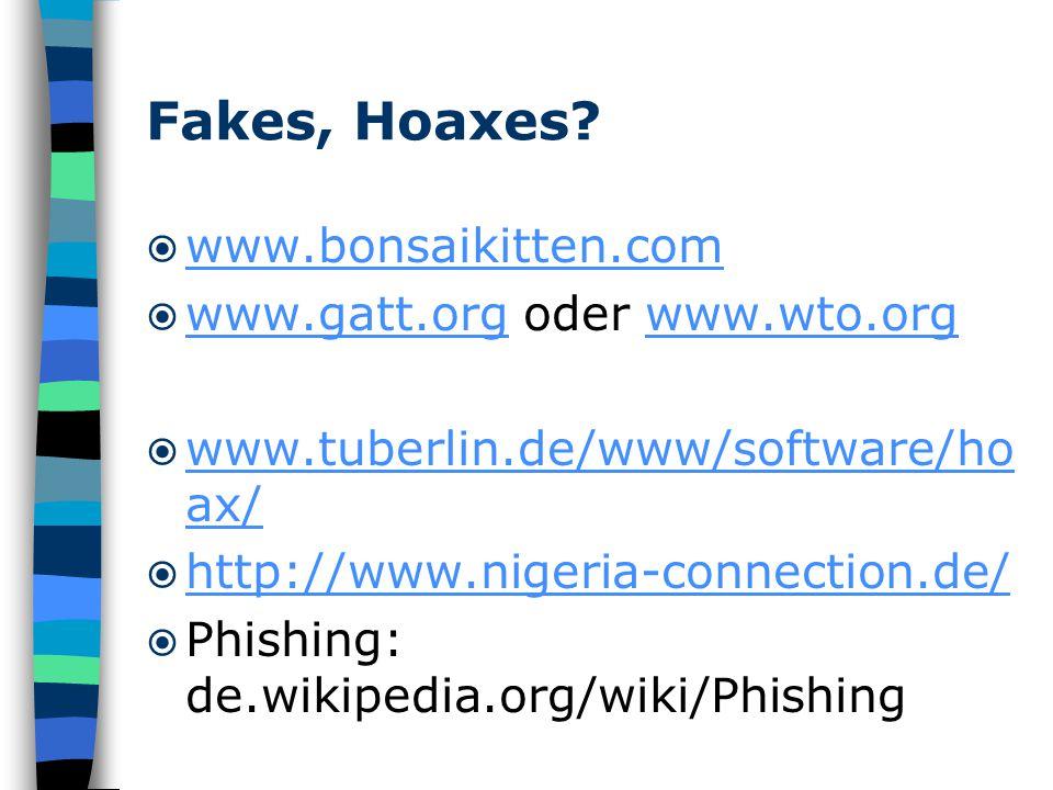 Fakes, Hoaxes?  www.bonsaikitten.com www.bonsaikitten.com  www.gatt.org oder www.wto.org www.gatt.orgwww.wto.org  www.tuberlin.de/www/software/ho a