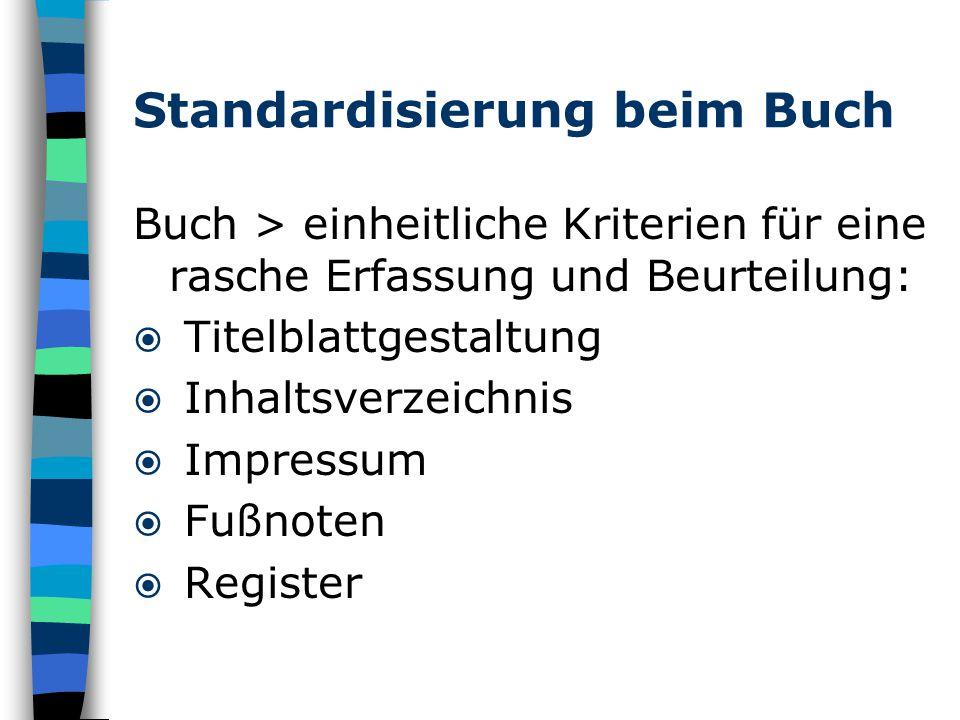 Standardisierung beim Buch Buch > einheitliche Kriterien für eine rasche Erfassung und Beurteilung:  Titelblattgestaltung  Inhaltsverzeichnis  Impressum  Fußnoten  Register