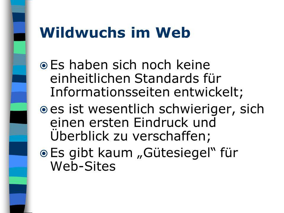 """Wildwuchs im Web  Es haben sich noch keine einheitlichen Standards für Informationsseiten entwickelt;  es ist wesentlich schwieriger, sich einen ersten Eindruck und Überblick zu verschaffen;  Es gibt kaum """"Gütesiegel für Web-Sites"""