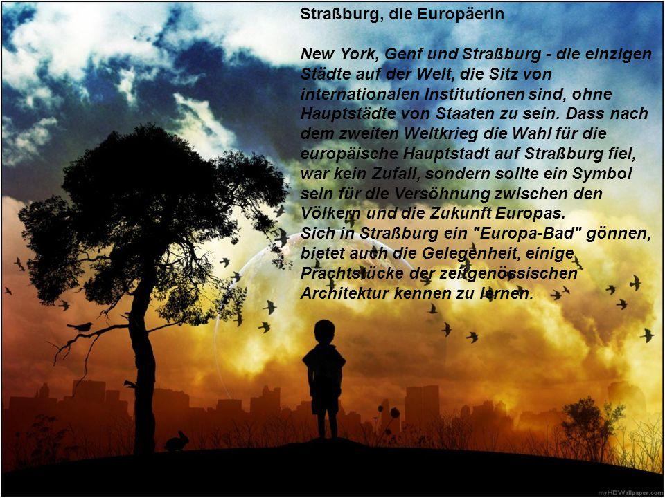 Straßburg, die Europäerin New York, Genf und Straßburg - die einzigen Städte auf der Welt, die Sitz von internationalen Institutionen sind, ohne Haupt