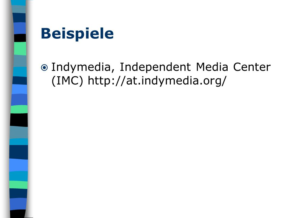 Beispiele  Indymedia, Independent Media Center (IMC) http://at.indymedia.org/