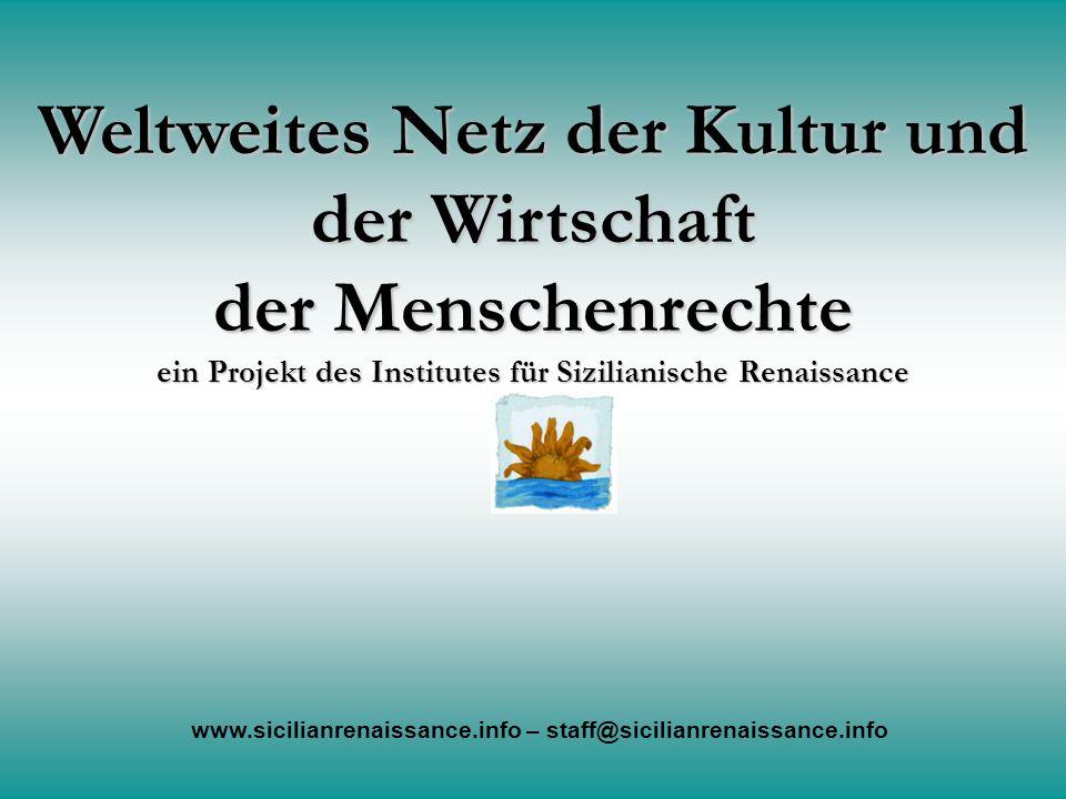 Weltweites Netz der Kultur und der Wirtschaft der Menschenrechte www.sicilianrenaissance.info – staff@sicilianrenaissance.info ein Projekt des Institu
