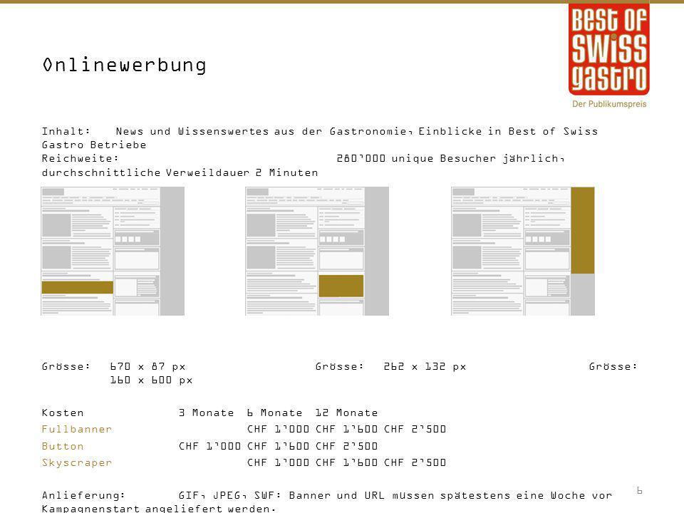 Onlinewerbung Inhalt:News und Wissenswertes aus der Gastronomie, Einblicke in Best of Swiss Gastro Betriebe Reichweite:280'000 unique Besucher jährlic