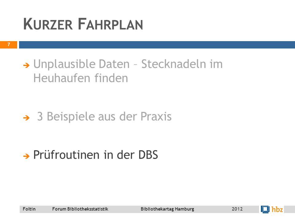 Foltin Forum Bibliotheksstatistik Bibliothekartag Hamburg P RÜFROUTINEN : AUTOMATISIERTE P LAUSIBILITÄTSPRÜFUNG 8 2012 Datenprüfung 5.