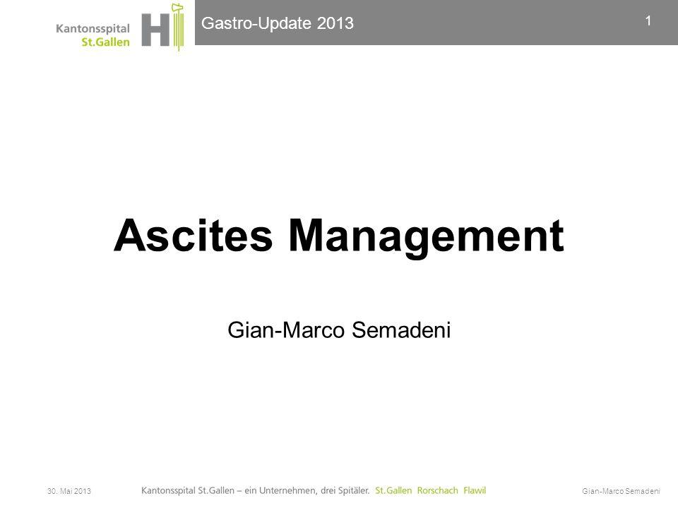 Gastro-Update 2013 Ascites Management Gian-Marco Semadeni 30. Mai 2013Gian-Marco Semadeni 1