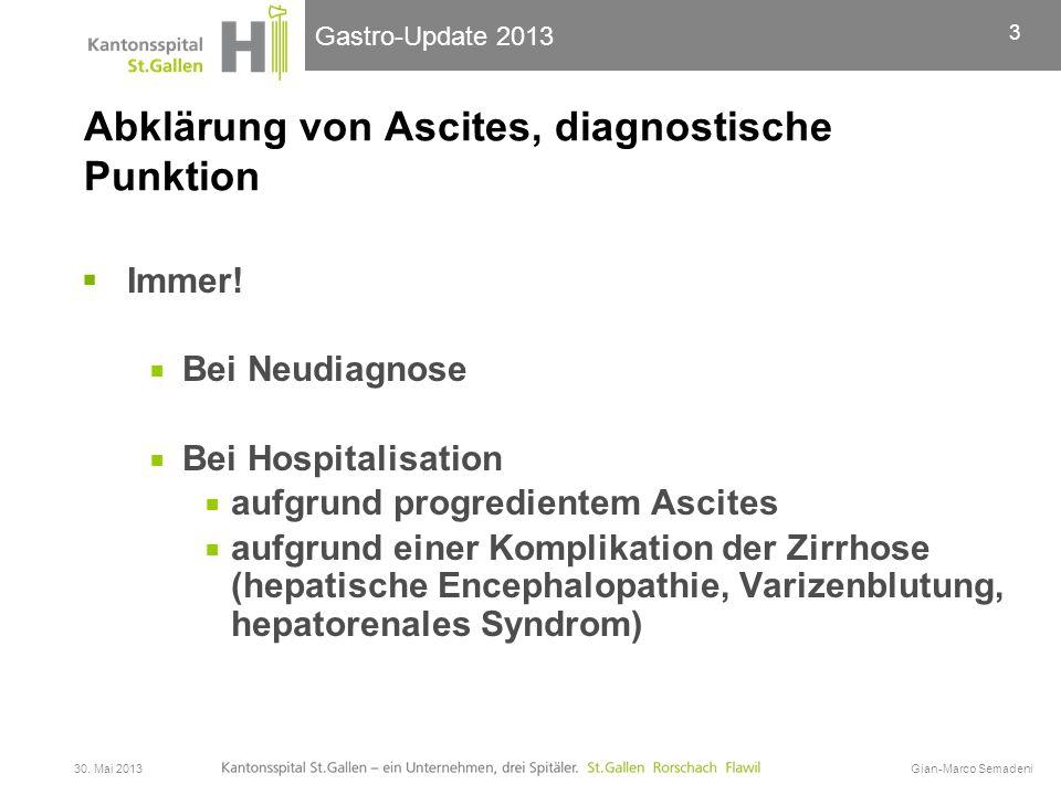 Gastro-Update 2013 Abklärung von Ascites, diagnostische Punktion  Immer!  Bei Neudiagnose  Bei Hospitalisation  aufgrund progredientem Ascites  a