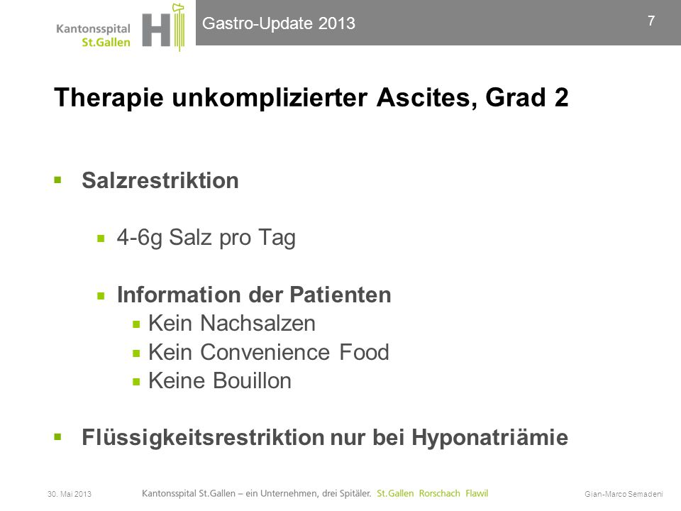Gastro-Update 2013 Therapie unkomplizierter Ascites, Grad 2  Salzrestriktion  4-6g Salz pro Tag  Information der Patienten  Kein Nachsalzen  Kein