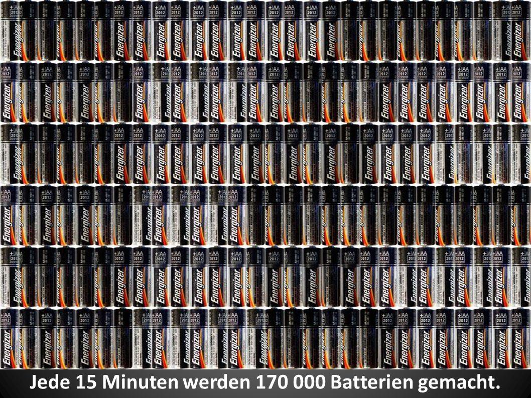 Jede 15 Minuten werden 170 000 Batterien gemacht.