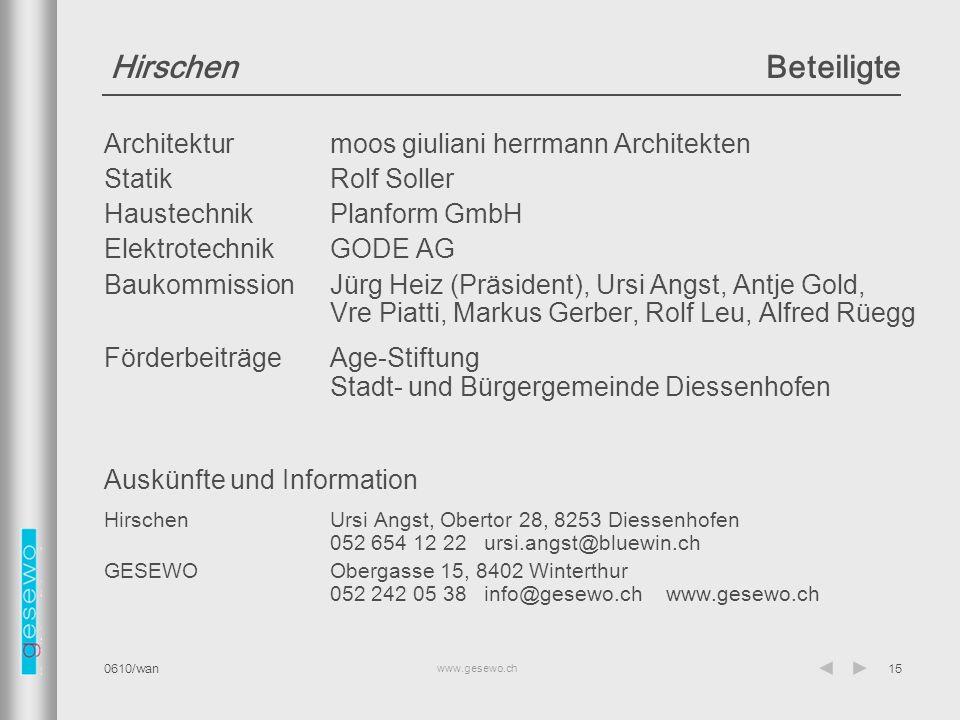 www.gesewo.ch 0610/wan15 HirschenBeteiligte Architekturmoos giuliani herrmann Architekten StatikRolf Soller HaustechnikPlanform GmbH ElektrotechnikGODE AG BaukommissionJürg Heiz (Präsident), Ursi Angst, Antje Gold, Vre Piatti, Markus Gerber, Rolf Leu, Alfred Rüegg FörderbeiträgeAge-Stiftung Stadt- und Bürgergemeinde Diessenhofen Auskünfte und Information HirschenUrsi Angst, Obertor 28, 8253 Diessenhofen 052 654 12 22 ursi.angst@bluewin.ch GESEWOObergasse 15, 8402 Winterthur 052 242 05 38 info@gesewo.ch www.gesewo.ch
