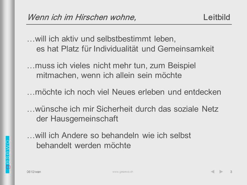 www.gesewo.ch 0610/wan4 Hirschen Projektablauf Erste Ideen und Konzepte 2005 / 2006 Kauf der Liegenschaft1.