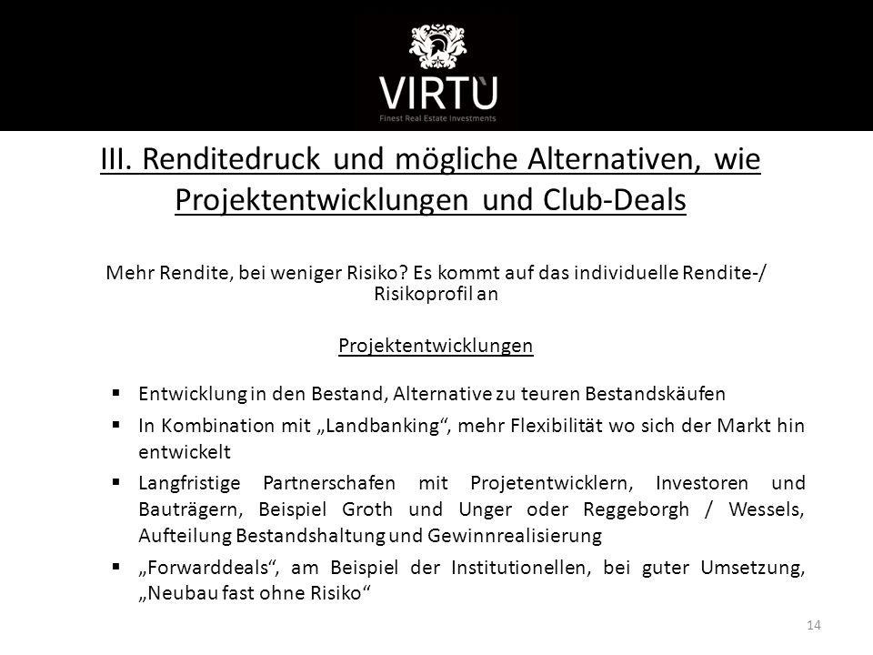 III. Renditedruck und mögliche Alternativen, wie Projektentwicklungen und Club-Deals Mehr Rendite, bei weniger Risiko? Es kommt auf das individuelle R
