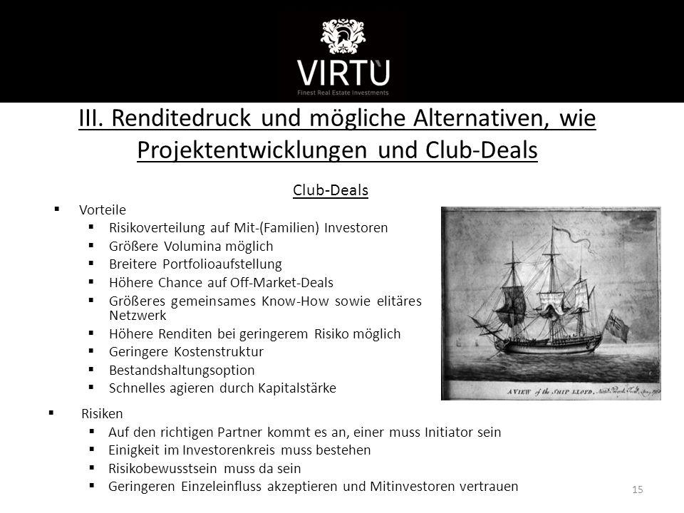 III. Renditedruck und mögliche Alternativen, wie Projektentwicklungen und Club-Deals Club-Deals  Vorteile  Risikoverteilung auf Mit-(Familien) Inves