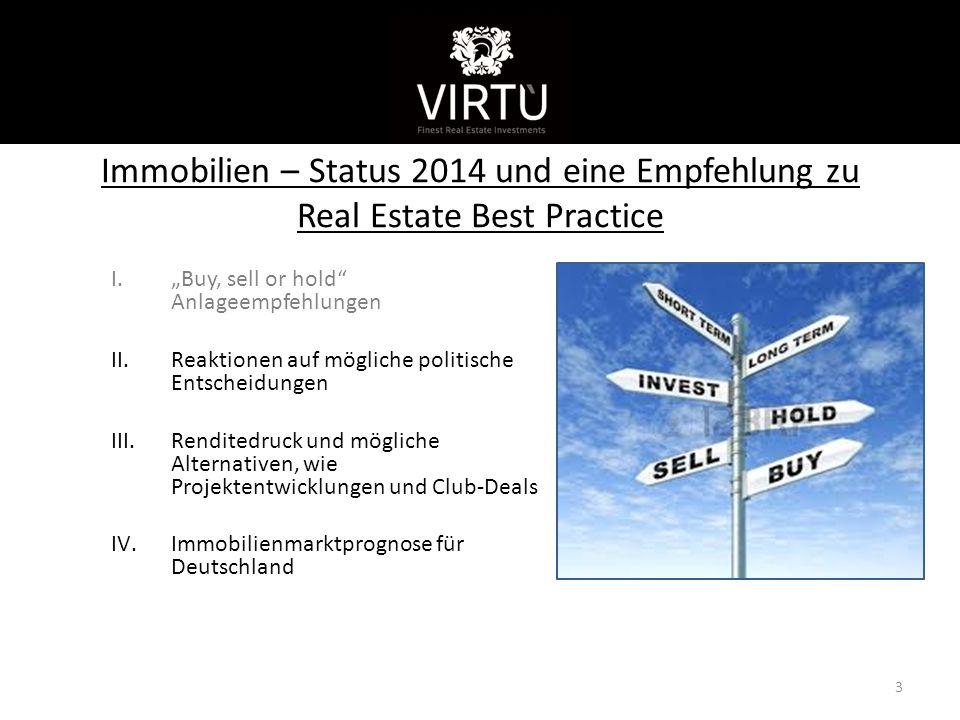 """Immobilien – Status 2014 und eine Empfehlung zu Real Estate Best Practice I.""""Buy, sell or hold Anlageempfehlungen II.Reaktionen auf mögliche politische Entscheidungen III.Renditedruck und mögliche Alternativen, wie Projektentwicklungen und Club-Deals IV.Immobilienmarktprognose für Deutschland 3 Kurzvorstellung"""