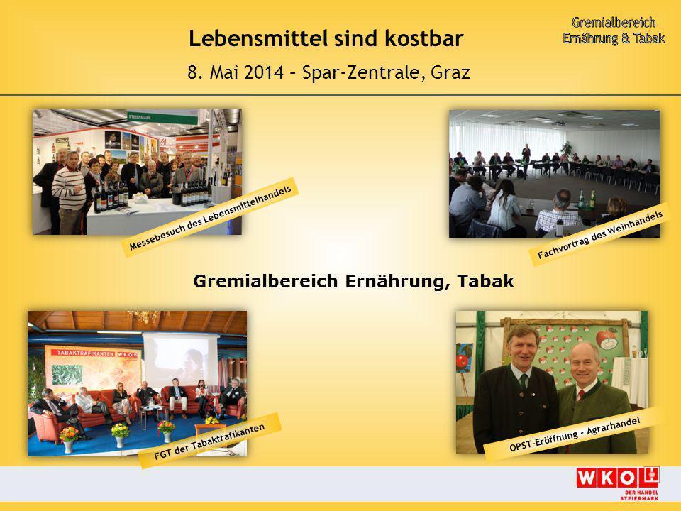 Lebensmittel sind kostbar 8. Mai 2014 – Spar-Zentrale, Graz FGT der Tabaktrafikanten Fachvortrag des Weinhandels Messebesuch des Lebensmittelhandels O
