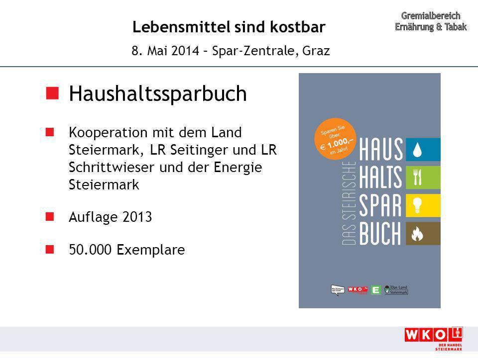 Lebensmittel sind kostbar 8. Mai 2014 – Spar-Zentrale, Graz Haushaltssparbuch Kooperation mit dem Land Steiermark, LR Seitinger und LR Schrittwieser u