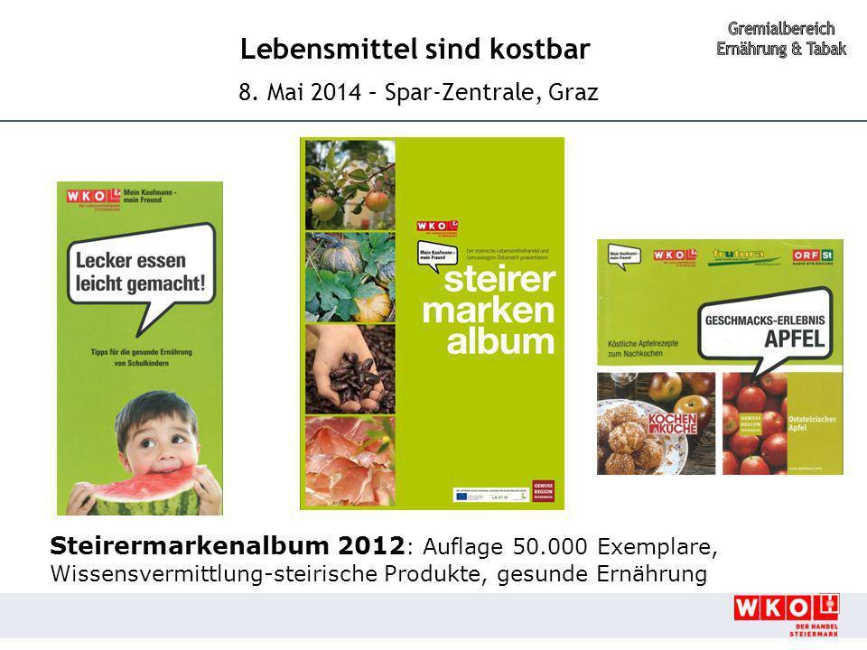 Lebensmittel sind kostbar 8. Mai 2014 – Spar-Zentrale, Graz Steirermarkenalbum 2012 : Auflage 50.000 Exemplare, Wissensvermittlung-steirische Produkte