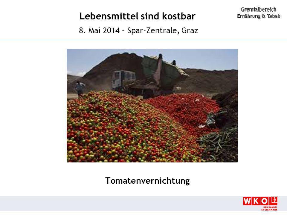 Lebensmittel sind kostbar 8. Mai 2014 – Spar-Zentrale, Graz Tomatenvernichtung