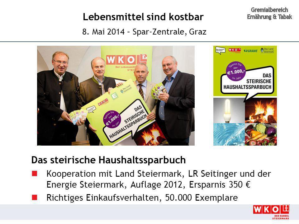 Lebensmittel sind kostbar 8. Mai 2014 – Spar-Zentrale, Graz Das steirische Haushaltssparbuch Kooperation mit Land Steiermark, LR Seitinger und der Ene