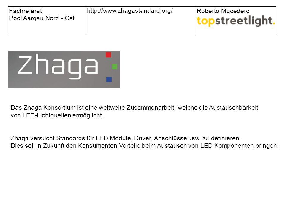 Fachreferat Pool Aargau Nord - Ost Roberto Mucedero http://www.zhagastandard.org/ Das Zhaga Konsortium ist eine weltweite Zusammenarbeit, welche die A