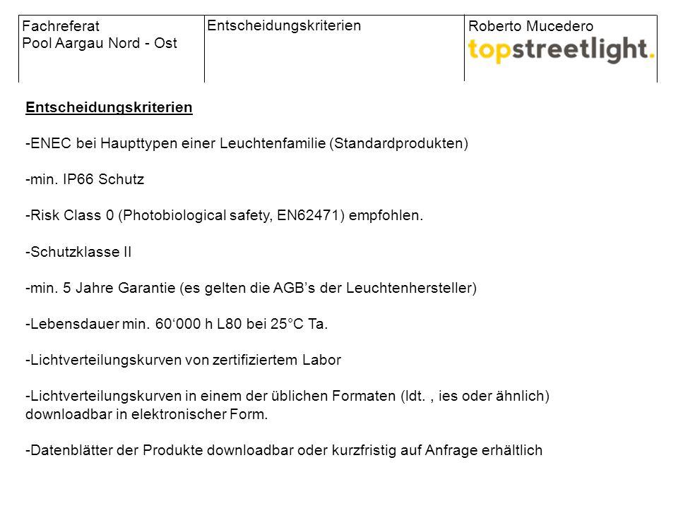 Fachreferat Pool Aargau Nord - Ost Roberto Mucedero Entscheidungskriterien -ENEC bei Haupttypen einer Leuchtenfamilie (Standardprodukten) -min. IP66 S