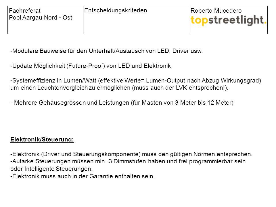 Fachreferat Pool Aargau Nord - Ost Roberto Mucedero Entscheidungskriterien -Modulare Bauweise für den Unterhalt/Austausch von LED, Driver usw. -Update