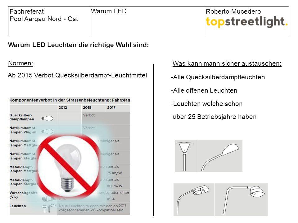 Normen: Warum LED Warum LED Leuchten die richtige Wahl sind: Fachreferat Pool Aargau Nord - Ost Roberto Mucedero -Alle Quecksilberdampfleuchten -Alle