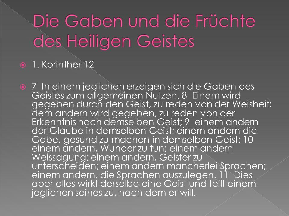  1. Korinther 12  7 In einem jeglichen erzeigen sich die Gaben des Geistes zum allgemeinen Nutzen. 8 Einem wird gegeben durch den Geist, zu reden vo
