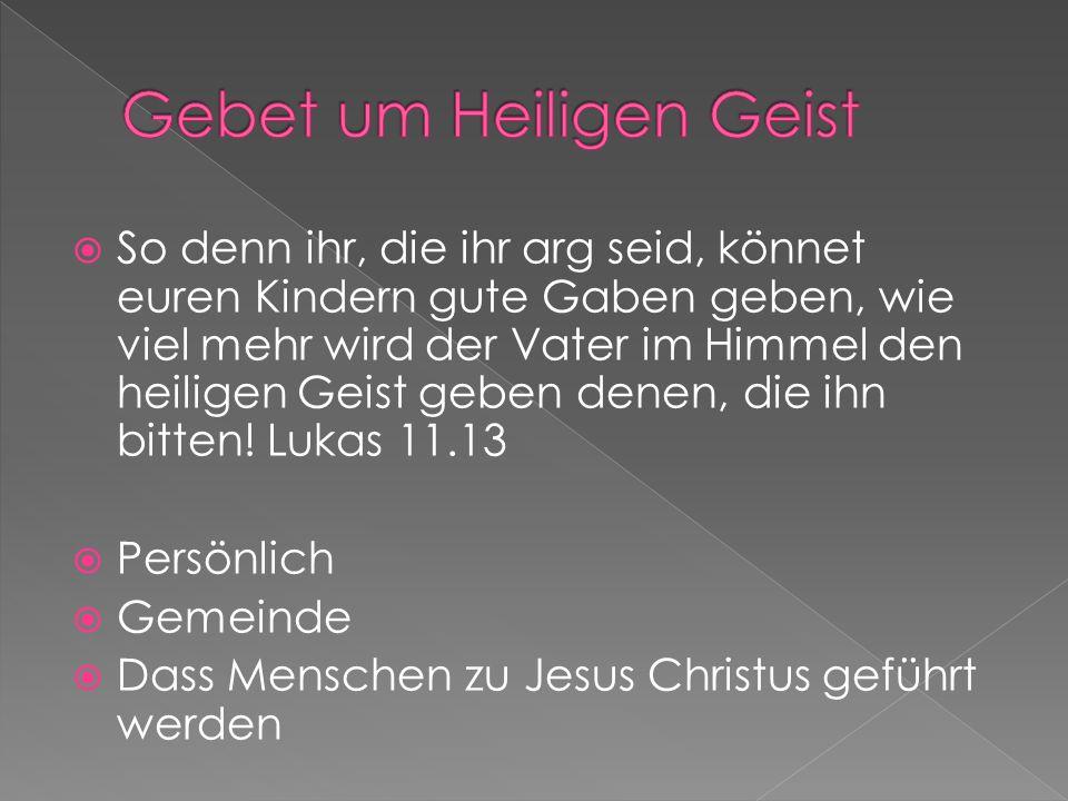  So denn ihr, die ihr arg seid, könnet euren Kindern gute Gaben geben, wie viel mehr wird der Vater im Himmel den heiligen Geist geben denen, die ihn
