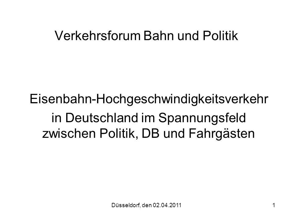 Düsseldorf, den 02.04.20111 Verkehrsforum Bahn und Politik Eisenbahn-Hochgeschwindigkeitsverkehr in Deutschland im Spannungsfeld zwischen Politik, DB