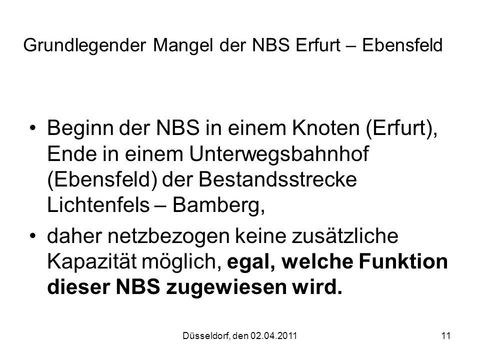 Düsseldorf, den 02.04.201111 Grundlegender Mangel der NBS Erfurt – Ebensfeld Beginn der NBS in einem Knoten (Erfurt), Ende in einem Unterwegsbahnhof (