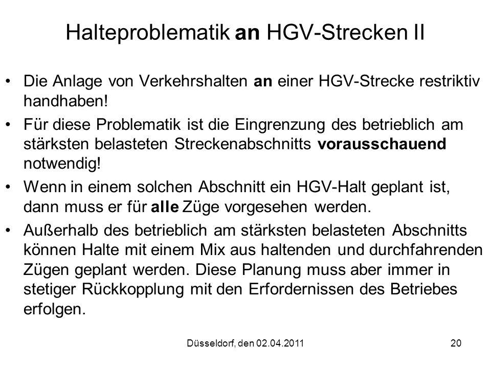 Düsseldorf, den 02.04.201120 Halteproblematik an HGV-Strecken II Die Anlage von Verkehrshalten an einer HGV-Strecke restriktiv handhaben! Für diese Pr