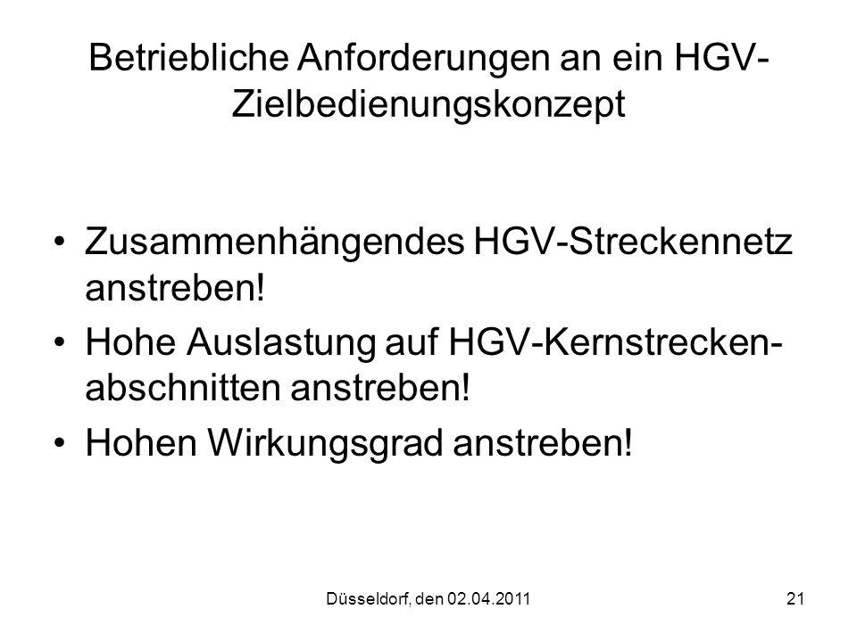 Düsseldorf, den 02.04.201121 Betriebliche Anforderungen an ein HGV- Zielbedienungskonzept Zusammenhängendes HGV-Streckennetz anstreben! Hohe Auslastun