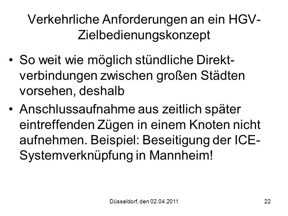 Düsseldorf, den 02.04.201122 Verkehrliche Anforderungen an ein HGV- Zielbedienungskonzept So weit wie möglich stündliche Direkt- verbindungen zwischen