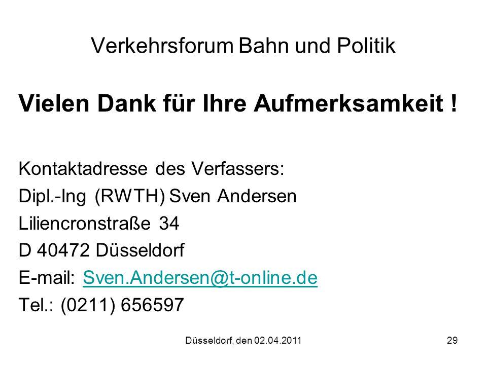 Düsseldorf, den 02.04.201129 Verkehrsforum Bahn und Politik Vielen Dank für Ihre Aufmerksamkeit ! Kontaktadresse des Verfassers: Dipl.-Ing (RWTH) Sven