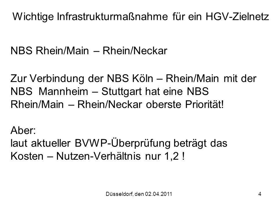 Düsseldorf, den 02.04.20114 Wichtige Infrastrukturmaßnahme für ein HGV-Zielnetz NBS Rhein/Main – Rhein/Neckar Zur Verbindung der NBS Köln – Rhein/Main