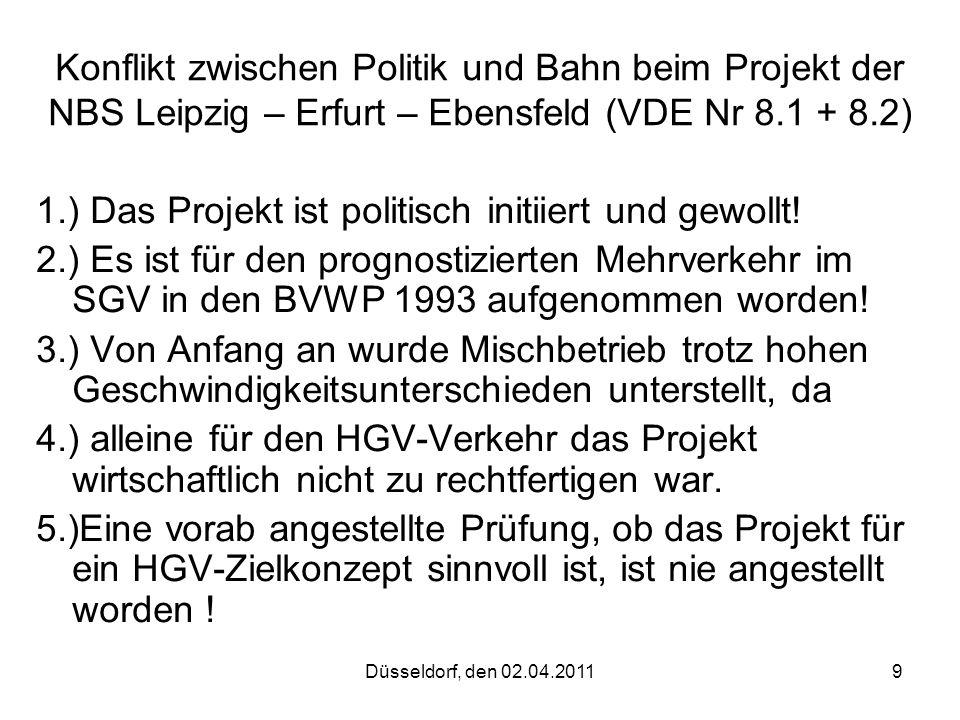 Düsseldorf, den 02.04.20119 Konflikt zwischen Politik und Bahn beim Projekt der NBS Leipzig – Erfurt – Ebensfeld (VDE Nr 8.1 + 8.2) 1.) Das Projekt is