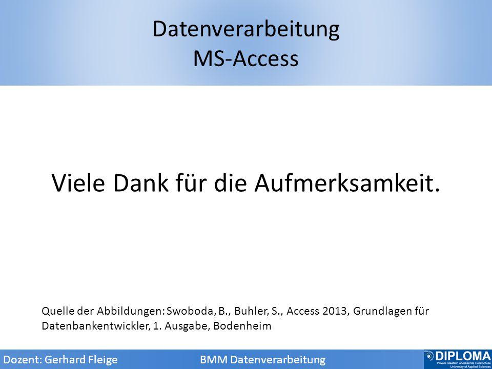 Dozent: Gerhard Fleige BMM Datenverarbeitung Viele Dank für die Aufmerksamkeit.