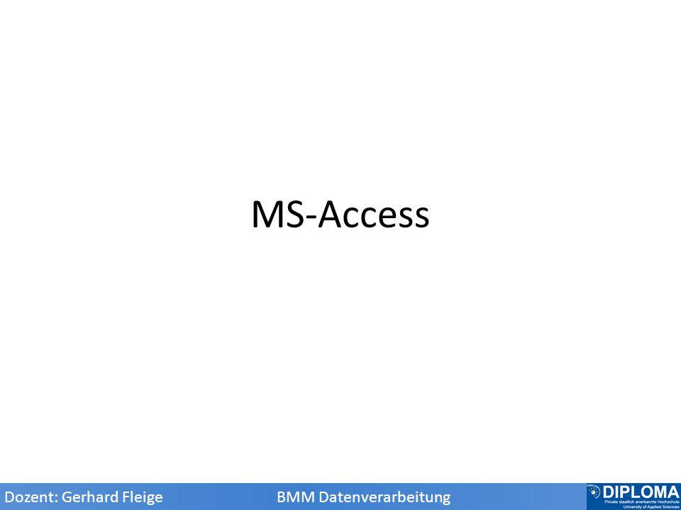 MS-Access Dozent: Gerhard Fleige BMM Datenverarbeitung