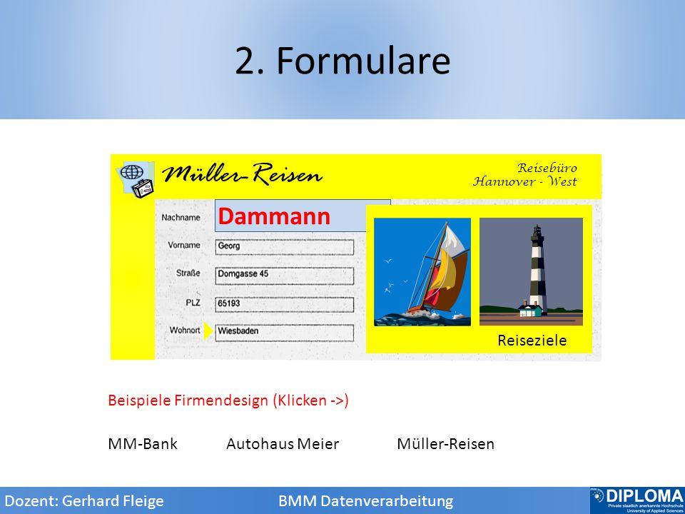 2. Formulare Dozent: Gerhard Fleige BMM Datenverarbeitung MM-Bank seit 1888 MM-Bank Autohaus Meier AM Autohaus Meier Dammann Beispiele Firmendesign (K