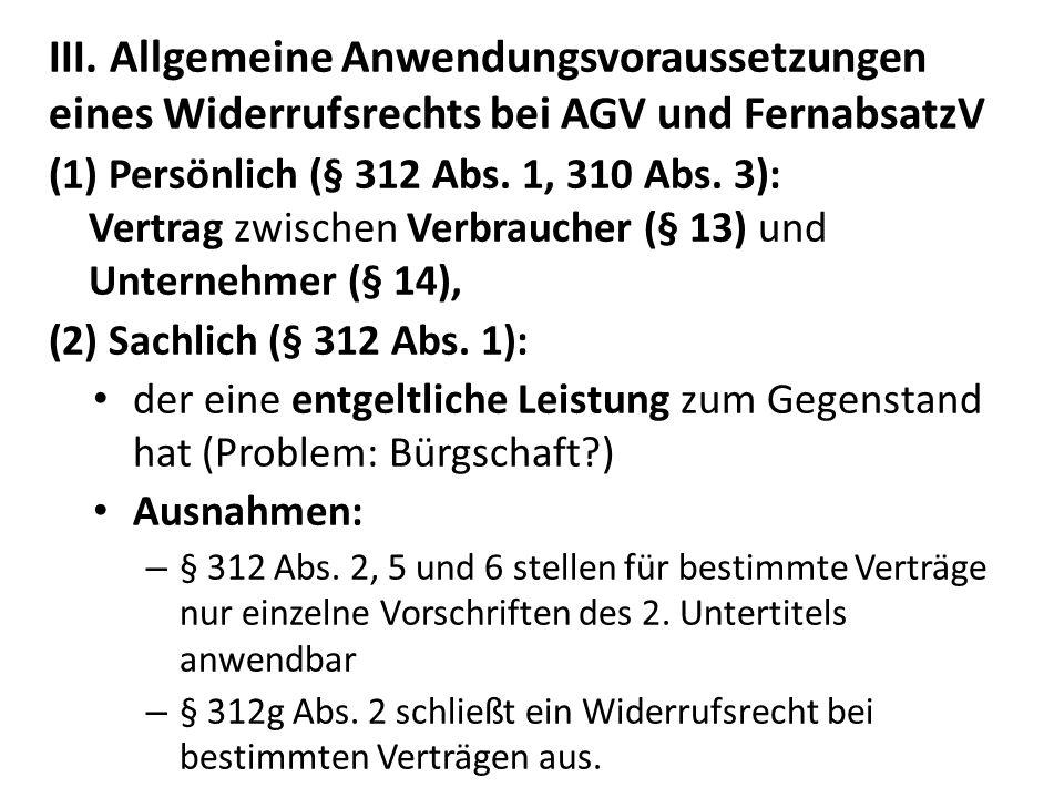III. Allgemeine Anwendungsvoraussetzungen eines Widerrufsrechts bei AGV und FernabsatzV (1) Persönlich (§ 312 Abs. 1, 310 Abs. 3): Vertrag zwischen Ve